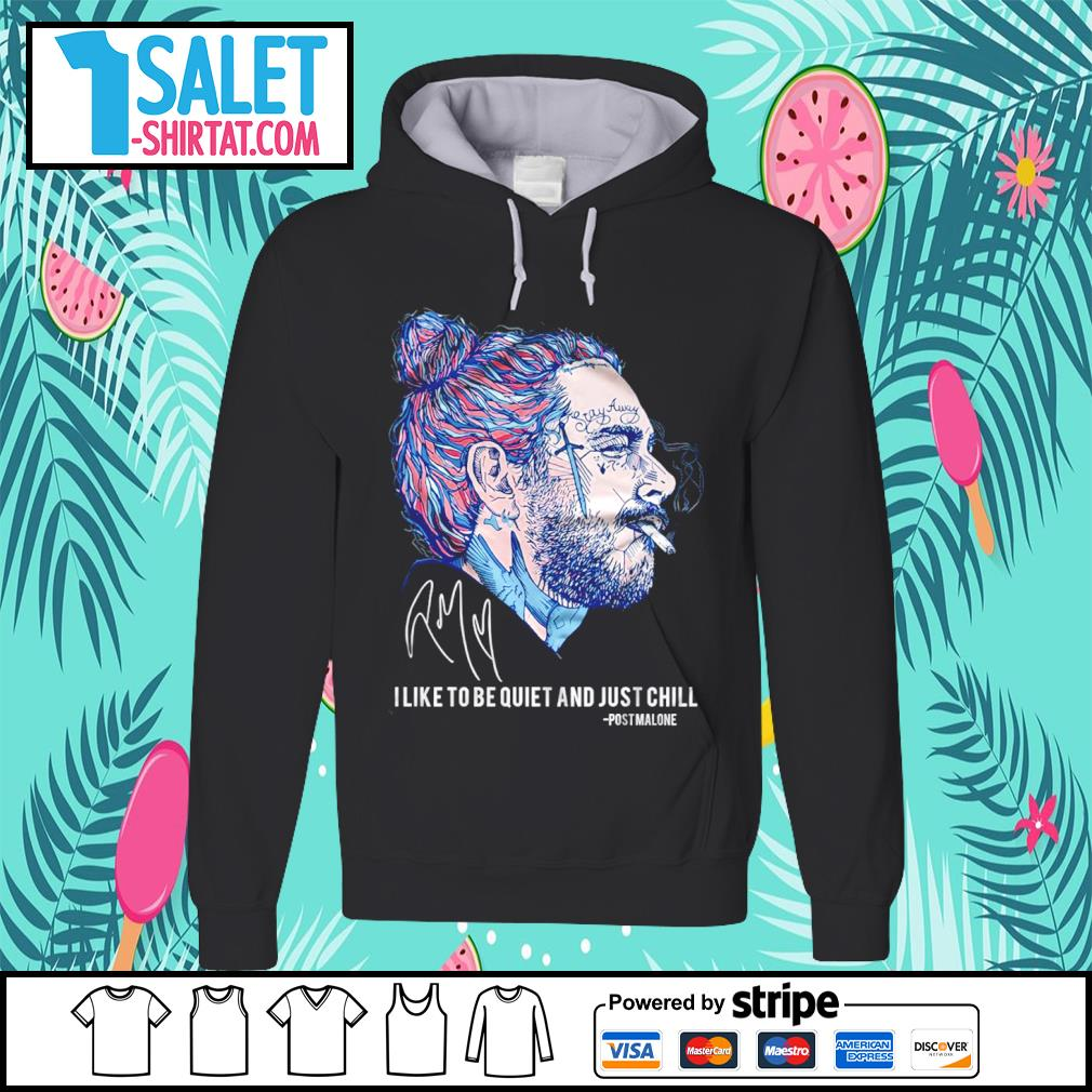Post Malone I like to be quiet and just chill signature s hoodie.jpg