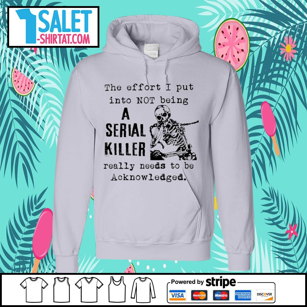Skellington the effort I put into not being a serial killer really needs to be acknowledged s hoodie.jpg