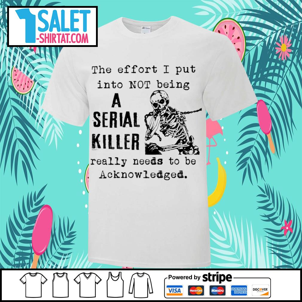 Skellington the effort I put into not being a serial killer really needs to be acknowledged shirt