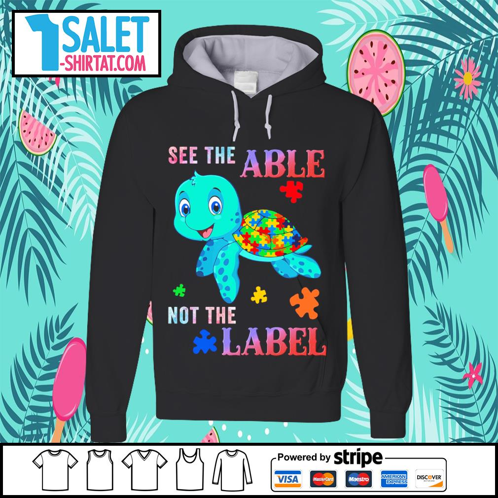 Turtle see the able not the label Autism Awareness s hoodie.jpg