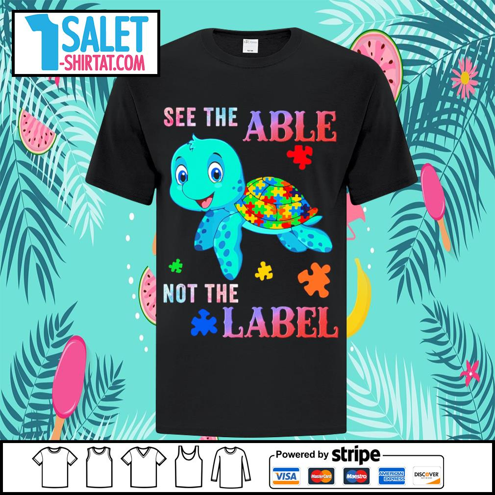 Turtle see the able not the label Autism Awareness shirt