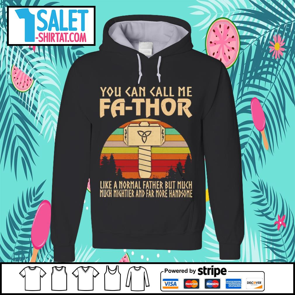 You cab call ne Fa-thor like a normal father but much mightier and far more handsome vintage s hoodie.jpg