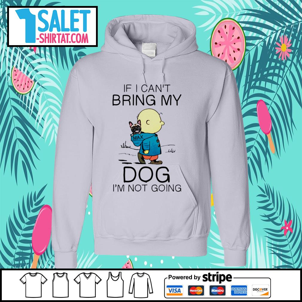 Charlie Brown if I can't bring my dog I'm not going s hoodie.jpg