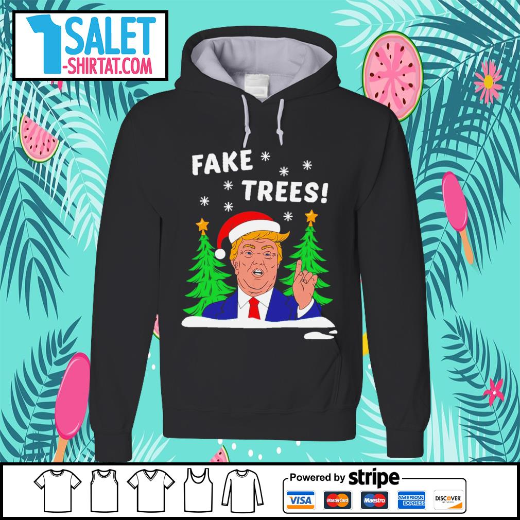 Donald Trump fake trees Christmas s hoodie.jpg