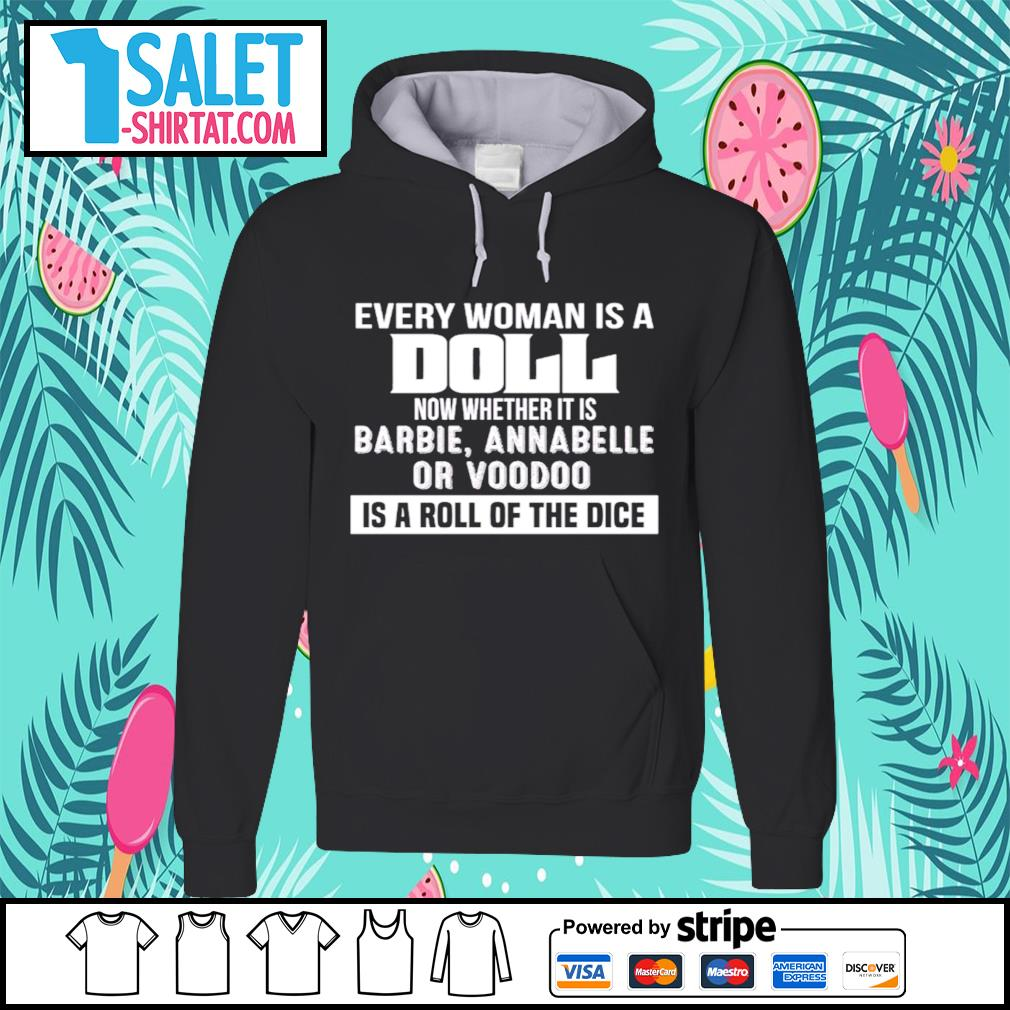 Every woman is a Doll now whether is barbie annabelle or voodoo is a roll of the dice s hoodie.jpg