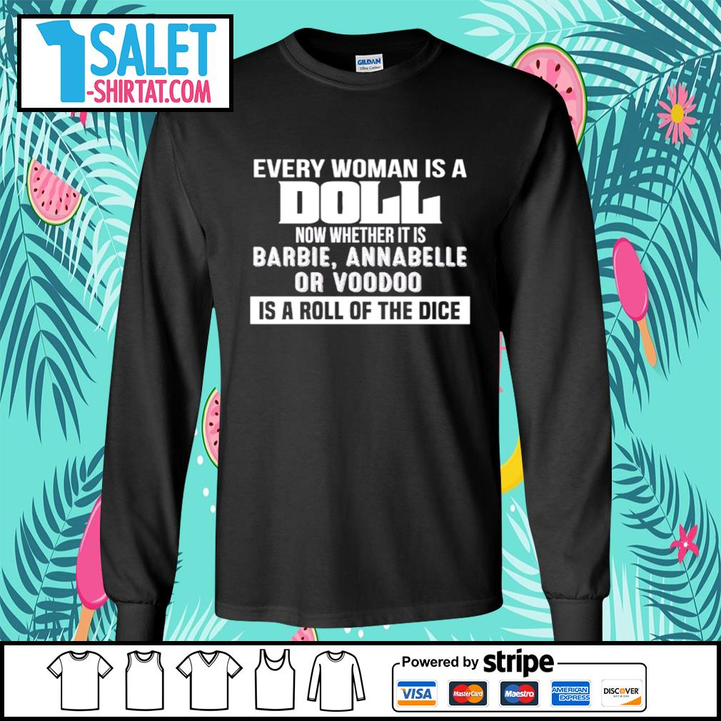 Every woman is a Doll now whether is barbie annabelle or voodoo is a roll of the dice s longsleeve-tee.jpg