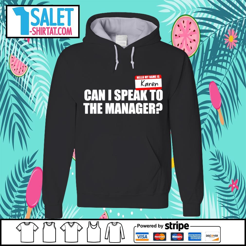 Hello my name is Karen can I speak to the manager s hoodie.jpg