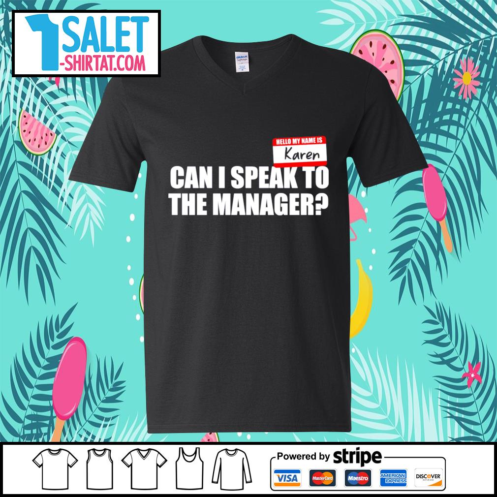Hello my name is Karen can I speak to the manager s v-neck-t-shirt.jpg