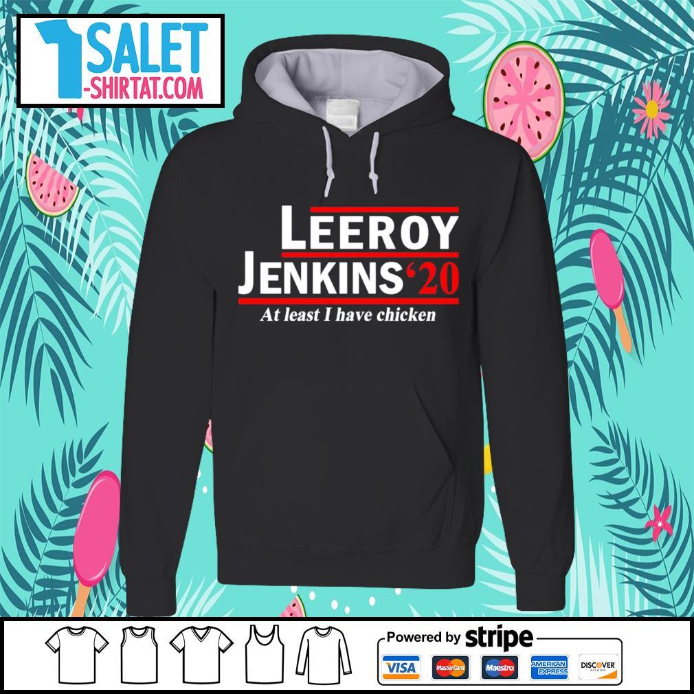 Leeroy Jenkins 2020 at least I have chicken s hoodie.jpg