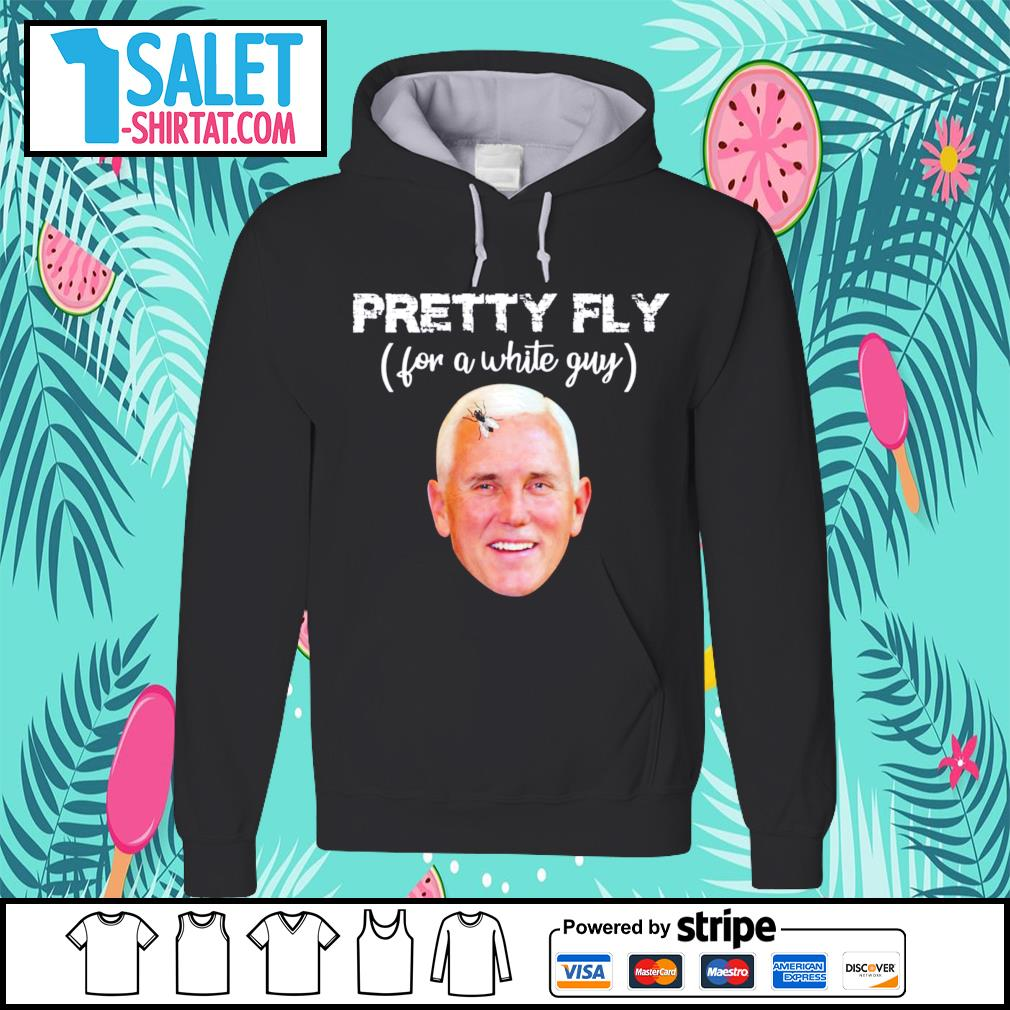 Pretty fly for a white guy Mike Pence s hoodie.jpg