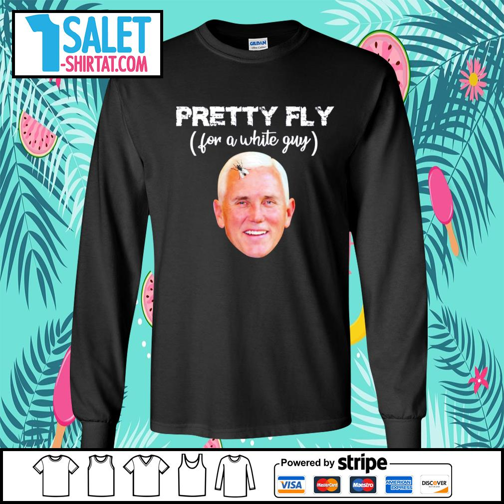 Pretty fly for a white guy Mike Pence s longsleeve-tee.jpg